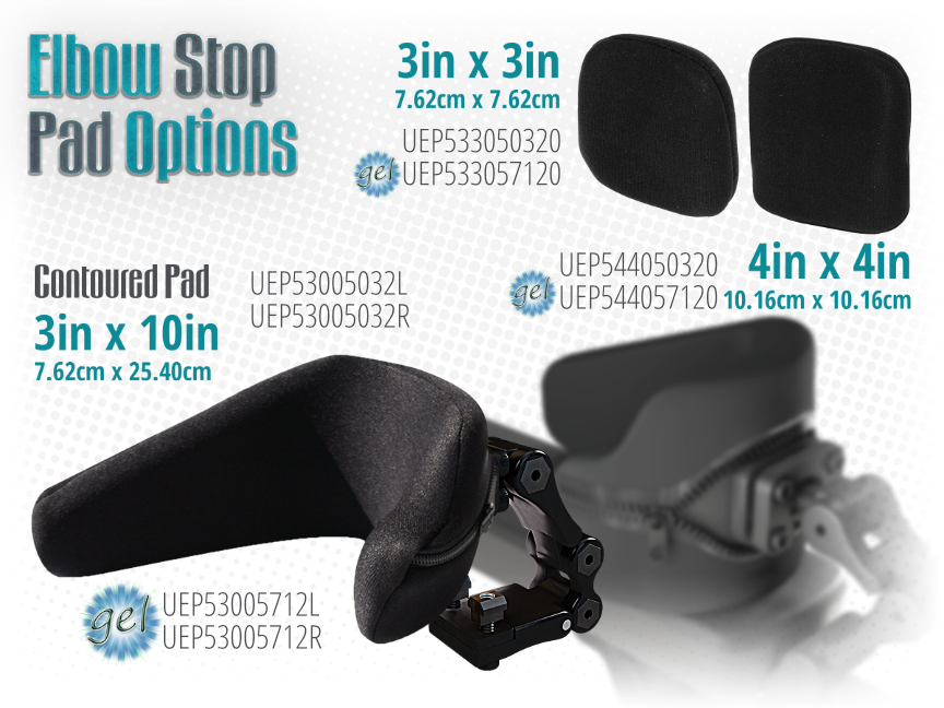 Elbow Stop pad options includes a 3in (7.62cm) x 3in (7.62cm), a 4in (10.16cm) x 4in (10.16cm) and a 3in (7.62cm) x 10in (25.40cm) dimension either standard or gel.